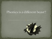 Phonics is a different beast!!