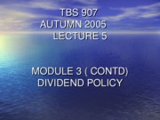 TBS 907- Autumn 2005- Lecture 5-v2  Dividend Policy- final