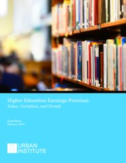 urban institute-Higher-Education-Earnings-Premium-Value-Variation-and-Trends