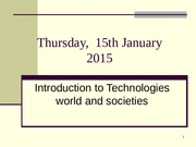 DIAPO 2 Thursday 15th January 2015   Introduction to technologies world and societies