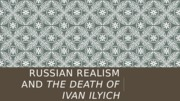 Russian Realism and The Death of Ivan Ilyich