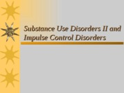 Chapter 11 Substance Use Disorder II AND IMPULSE CONTROL Orders
