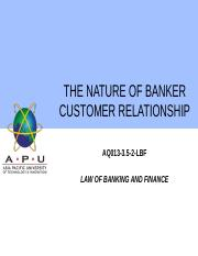 4 - THE NATURE OF BANKER CUSTOMER RELATIONSHIP