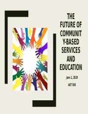 AET 508 Week 6 The Future of Community-Based Services and Education.pptx