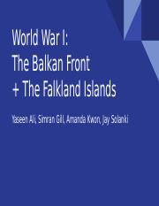 World War I_ The Balkan Front  + The Falkland Islands.pptx
