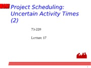 73-220-Lecture17 Project Scheduling Uncertain Activity Times (2)