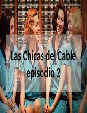 Chicas del Cable episodio 2.pptx