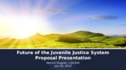 Future of the Juvenile Justice System Proposal Presentation