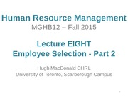 MGHB12 - F15 - Lecture EIGHT - Employee Selection Part 2
