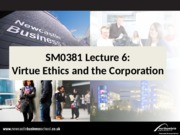 SM0381 Lecture 6 Virtue Ethics and the Corporation