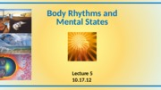 DAY5_Body-rhythms-and-mental-states_10.17.12.ppt