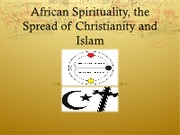 African Spirituality and the spread of christianity and islam
