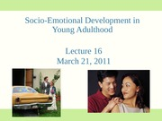 Lecture 16 Socio-Emotional Development in Young Adulthood 2011 student slides