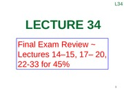 Lecture 34 (Final Exam Review ~ Lectures 14–15, 17– 20, 22-33 for 45%)