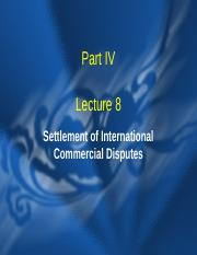 Lecture 8  InternationalCommercial Dispute Settlement.ppt