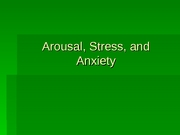 Lecture_6-__Arousal,_Anxiety,_&_Stress