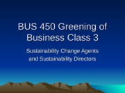 BUS 450 Greening of Business Class 3.ppt