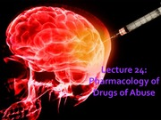 3_14W Lecture_24_Pharmacology_of_Drugs_of_Abuse