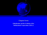 Chapter Seven - Globalization & the Evolution of Multinational Corporations