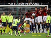 THE PHYSICS OF FOOTBALL (2003 Format)