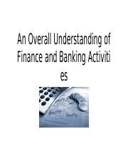 An Overall Understanding of Finance and Banking Activities.pptx
