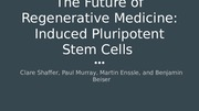 The Future of Regenerative Medicine- Induced Pluripotent Stem Cells