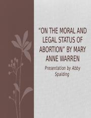 On the Moral and Legal Status of Abortion - Mary Anne Warren (Abby Spalding) [002].pptx