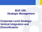 PPT FILE -Chapter 08 - Corporate level strategy - Vertical Integration and Diversification - stude