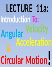 Lecture+11a+IntroToAngularVelocity-AccelerationCircularMotion+LecturerCopy.pptx