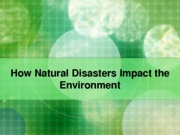 ERTH 1060 How Natural Disaster Impact the Environment