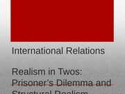 Lecture+4+-+Realism+in+Twos+-+Prisonner_s+Dilemma+and+Structural+Realism (2)