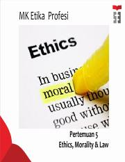 Pertemuan-5_Ethics-Morality-Law