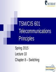 TSM-CIS 601 Lecture 10 Switching SP15