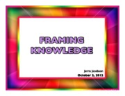 Lecture #4 - Framing Knowledge