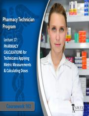 CW 102 Lecture 17- PHARMACY CALCULATIONS for Technicians Applying Metric Measurements & Calculating