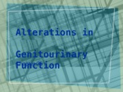 Ch 26 Alterations in GU wo notes 6th ed.ppt