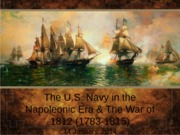Lesson 3- The U.S. Navy in the Napoleonic Era & the War of 1812