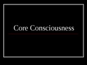 Week 4 - Core Consciousness 2 SV