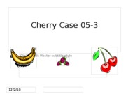 Cherry_Case_05-3_Powerpoint_Final[1]