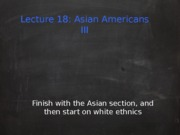Lecture 18 - Asian Americans 3