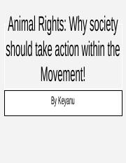 Animal Rights: Why society should take action within the M!ovement.pptx