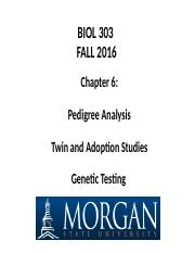 F16 BIOL 303 -Chapter 6 Lecture  Slides -Pedigree Analysis, Twin and Adoption Studies, and Genetic T