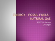 EVPP 111 Lecture - Energy - Fossil Fuels - Natural Gas - Student - Fall 2010