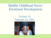 Lecture 11 middle childhood social development_2011 student slides