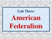 03 American Government Unit Three American Federalism