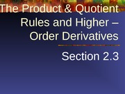 The Product and Quotient Rules and Higher â€""