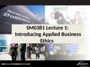 SM0381 Lecture 1 Introducing Applied Business Ethics