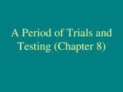8--History--A Period of Trials and Testing