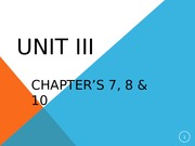 Unit III Lecture Chapters 7_8_10