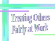 Treating others Fairly at Work